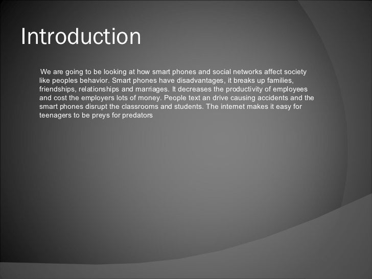 Introduction  <ul><li>We are going to be looking at how smart phones and social networks affect society like peoples behav...
