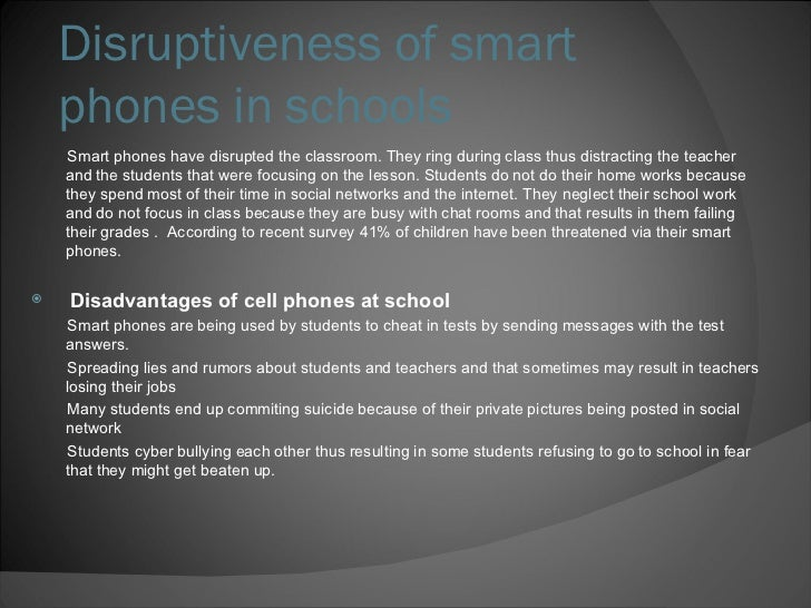Disruptiveness of smart phones in schools <ul><li>Smart phones have disrupted the classroom. They ring during class thus d...
