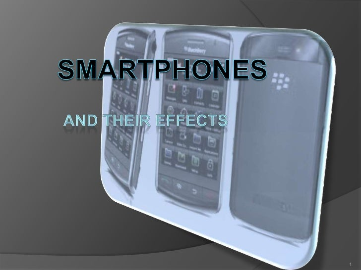 SMARTPHONES<br />And their effects<br />1<br />