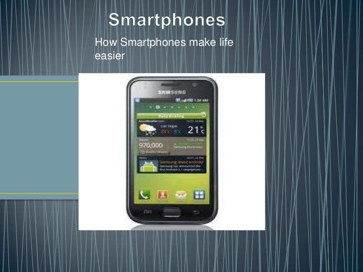 How Smartphones make lifeeasier