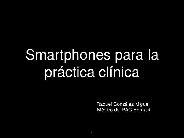 Smartphones para la práctica clínica Raquel González Miguel Médico del PAC Hernani  1