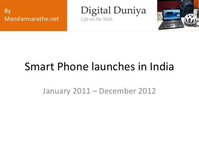 ByMandarmarathe.net      Smart Phone launches in India           January 2011 – December 2012