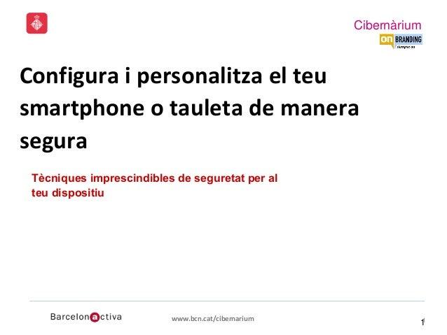 Cibernàrium www.bcn.cat/cibernarium 11 Smartphones i tauletes: Com usar-los 1 Selva Orejón, Directora ejecutiva en onbrand...