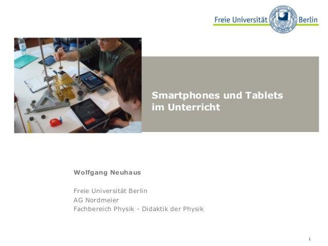 Smartphones und Tablets                        im UnterrichtWolfgang NeuhausFreie Universität BerlinAG NordmeierFachbereic...