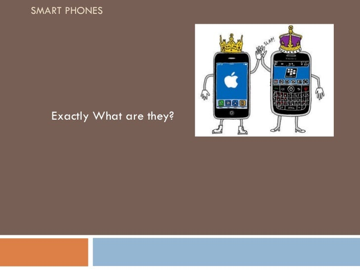 SMART PHONES Exactly What are they?