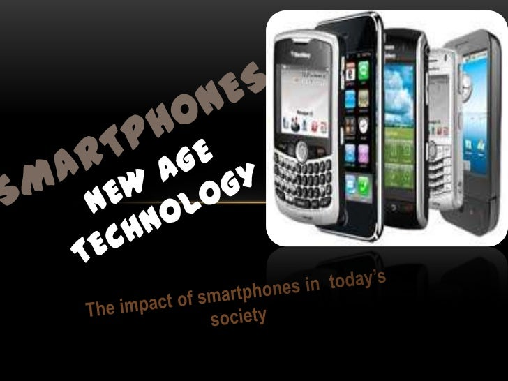 SmartphonesNew Age Technology<br />The impact of smartphones in  today's society<br />