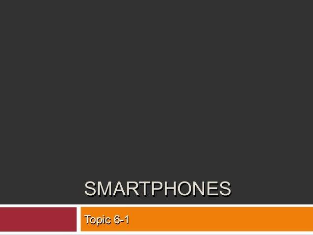 SMARTPHONESSMARTPHONES Topic 6-1Topic 6-1