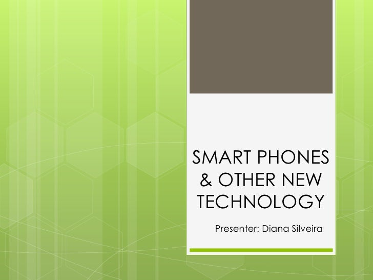 SMART PHONES & OTHER NEW TECHNOLOGY<br />Presenter: Diana Silveira<br />