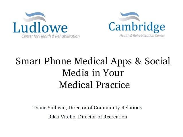 SmartPhoneMedicalApps&Social         MediainYour        MedicalPractice   DianeSullivan,DirectorofCommunity...