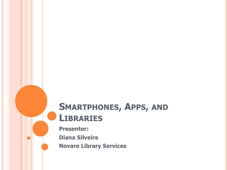 Smartphones, Apps, and Libraries<br />Presenter:<br />Diana Silveira <br />Novare Library Services<br />