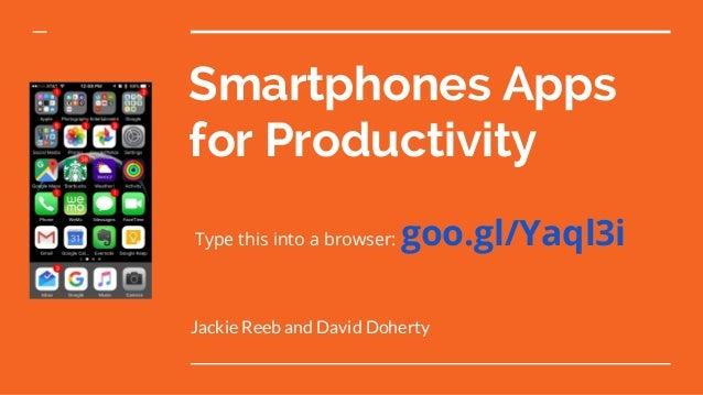 Smartphones Apps for Productivity Type this into a browser: goo.gl/Yaql3i Jackie Reeb and David Doherty