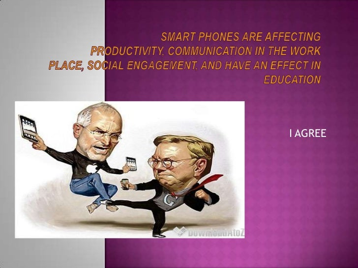 smart phones are affecting productivity, communication in the work place, social engagement, and have an effect in educati...