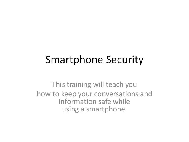 Smartphone Security This training will teach you how to keep your conversations and information safe while using a smartph...
