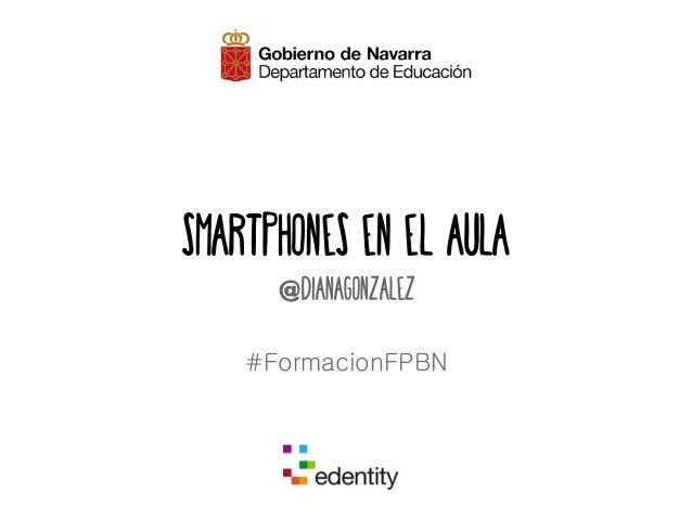 Smartphones EN EL aula  @dianagonzalez  #FormacionFPBN