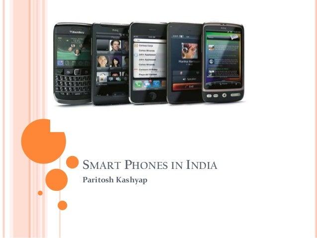SMART PHONES IN INDIAParitosh Kashyap