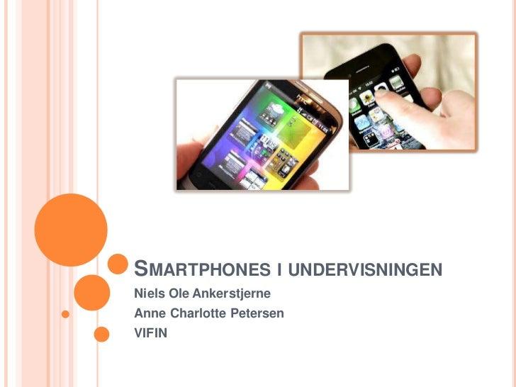 SMARTPHONES I UNDERVISNINGENNiels Ole AnkerstjerneAnne Charlotte PetersenVIFIN
