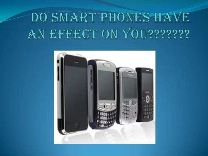 Do smart phones have an effect on you???????<br />
