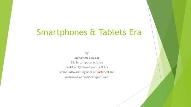 Smartphones & Tablets Era By Mohammad Abbas BSc in computer science Certified Qt Developer by Nokia Senior Software Engine...