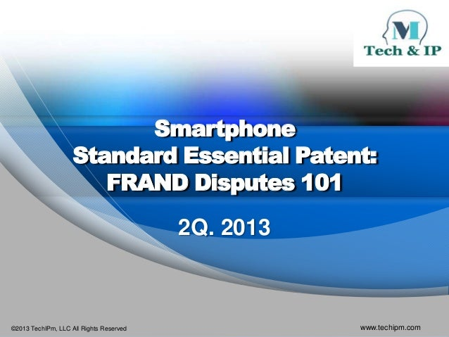 ©2013 TechIPm, LLC All Rights Reserved www.techipm.comSmartphoneStandard Essential Patent:FRAND Disputes 1012Q. 2013