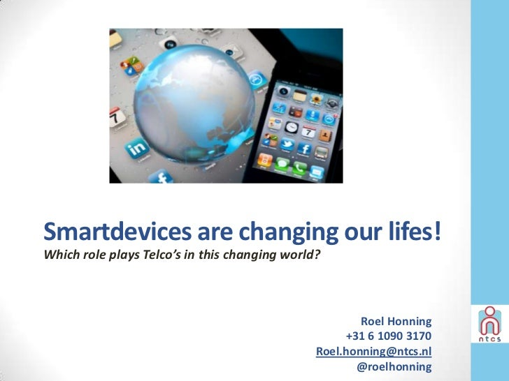 Smartdevices are changing our lifes!Which role plays Telco's in this changing world?                                      ...