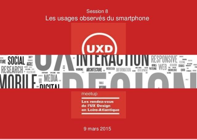 Smartphone Street Observer – Juin 2014 @personae_ulab #streetObserver 10/04/2014 Session 8 Les usages observés du smartpho...