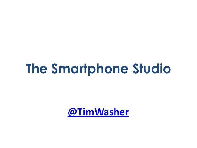 The Smartphone Studio @TimWasher