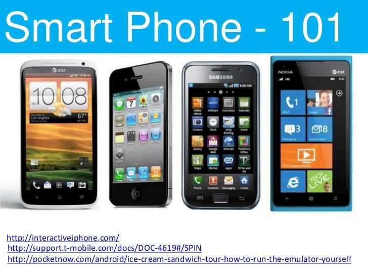 Smart Phone - 101http://interactiveiphone.com/http://support.t-mobile.com/docs/DOC-4619#/SPINhttp://pocketnow.com/android/...