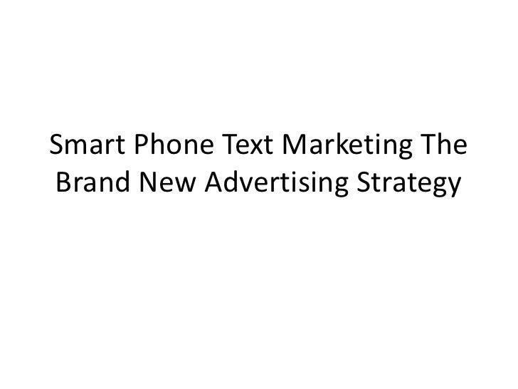 Smart Phone Text Marketing The Brand New Advertising Strategy<br />