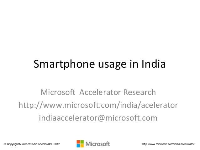 Smartphone usage in India                  Microsoft Accelerator Research           http://www.microsoft.com/india/acelera...