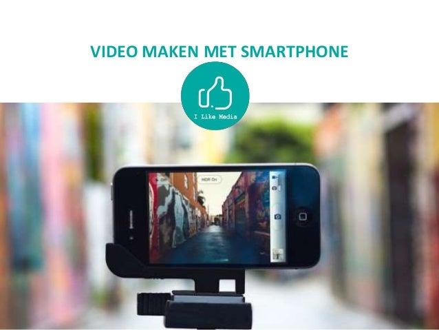 VIDEO MAKEN MET SMARTPHONE