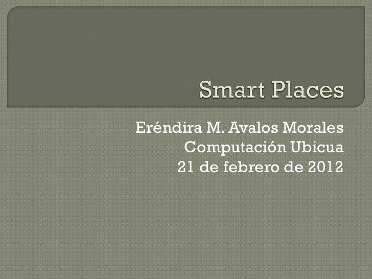 Eréndira M. Avalos Morales      Computación Ubicua     21 de febrero de 2012