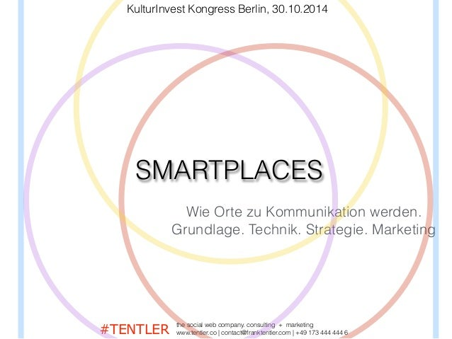 KulturInvest Kongress Berlin, 30.10.2014  SMARTPLACES  Wie Orte zu Kommunikation werden.  Grundlage. Technik. Strategie. M...