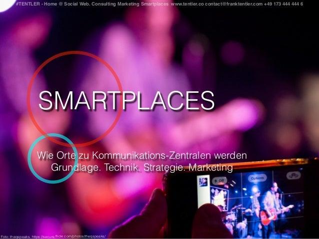 Wie Orte zu Kommunikations-Zentralen werden Grundlage. Technik. Strategie. Marketing #TENTLER - Home @ Social Web. Consult...