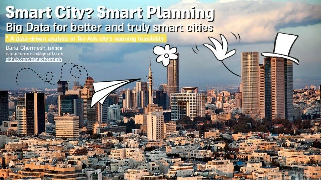 Smart City? Smart Planning Big Data for better and truly smart cities * A data-driven analysis of Tel-Aviv city's rezoning...