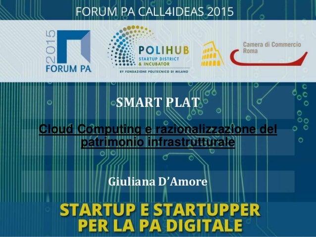 Giuliana D'Amore Cloud Computing e razionalizzazione del patrimonio infrastrutturale SMART PLAT