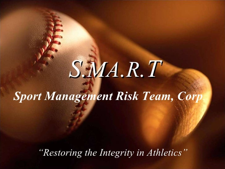 """Sport Management Risk Team, Corp . S. MA . R .T """" Restoring the Integrity in Athletics"""""""