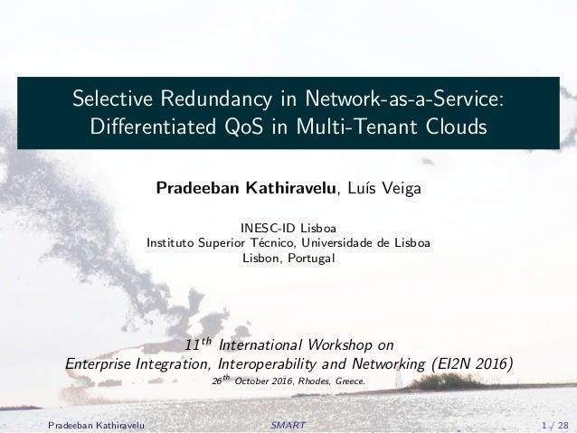 Selective Redundancy in Network-as-a-Service: Differentiated QoS in Multi-Tenant Clouds Pradeeban Kathiravelu, Lu´ıs Veiga ...
