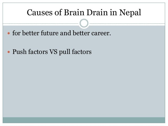 the push factors of brain drain Human capital flight refers to the emigration of individuals who have received  advanced  given that the term brain drain is a pejorative and infers that skilled   while major push factors included corruption, social inequality, educational.