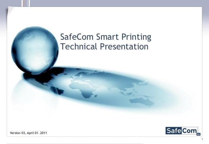 SafeCom Smart Printing Technical Presentation Version 03, April 01. 2011