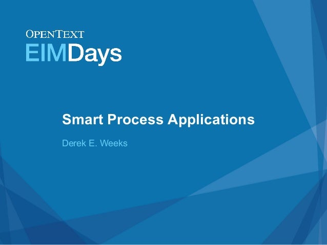 Smart Process ApplicationsDerek E. Weeks