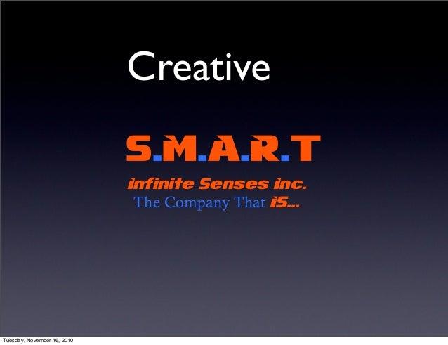 S.M.A.R.T Infinite Senses Inc. The Company That IS... Creative Tuesday, November 16, 2010