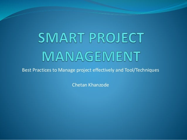 Best Practices to Manage project effectively and Tool/Techniques Chetan Khanzode