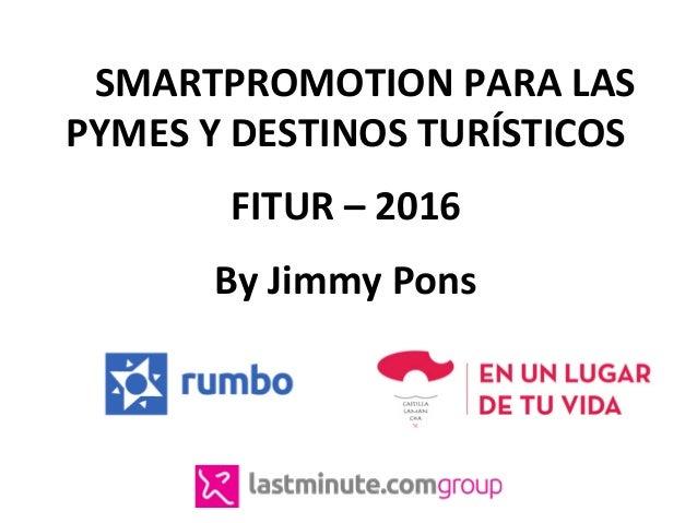 SMARTPROMOTIONPARALAS PYMESYDESTINOSTURÍSTICOS  FITUR–2016  ByJimmyPons