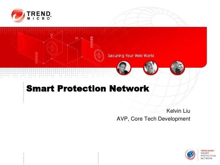 Smart Protection Network                                     Kelvin Liu                  AVP, Core Tech Development