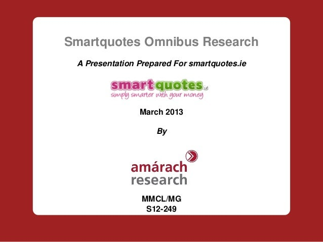 Smartquotes Omnibus Research A Presentation Prepared For smartquotes.ie                March 2013                    By   ...