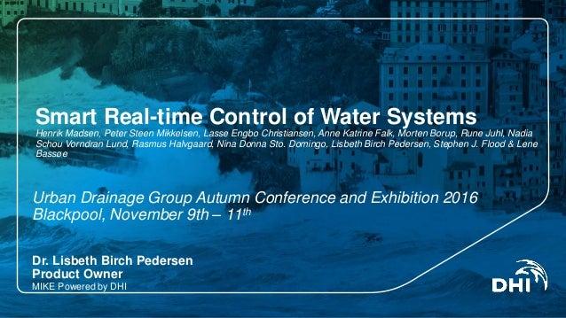 Smart Real-time Control of Water Systems Henrik Madsen, Peter Steen Mikkelsen, Lasse Engbo Christiansen, Anne Katrine Falk...