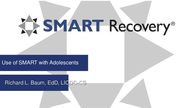 Use of SMART with Adolescents Richard L. Baum, EdD, LICDC-CS