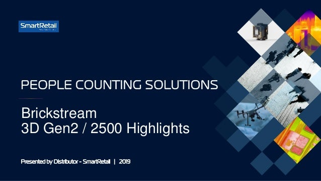 Brickstream 3D Gen2 / 2500 Highlights PEOPLE COUNTING SOLUTIONS Presented by Distributor - SmartRetail | 2019