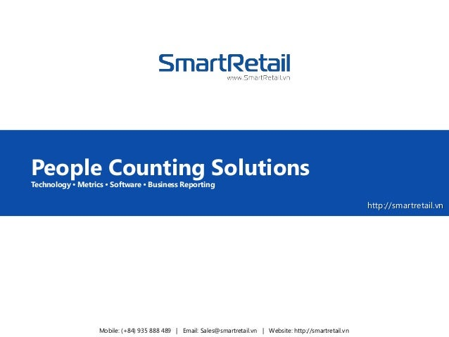 http://smartretail.vn People Counting Solutions Technology  Metrics  Software  Business Reporting Mobile: (+84) 935 888...