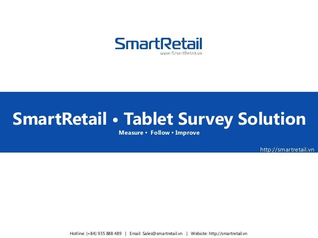 http://smartretail.vn SmartRetail • Tablet Survey Solution Measure  Follow  Improve Hotline: (+84) 935 888 489 | Email: ...